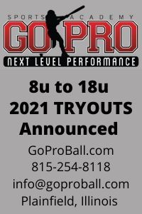 Go Pro Sports Academy is holding baseball tryouts for ages 8u to 18u in Plainfield Illinois